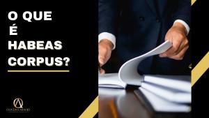 O que é Habeas Corpus?